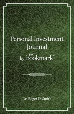 Personal Investment Journal by Probookmark by Roger Dean Smith