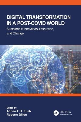 Digital Transformation in a Post-Covid World: Sustainable Innovation, Disruption, and Change book