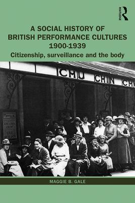 A Social History of British Performance Cultures 1900-1939: Citizenship, surveillance and the body book
