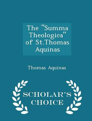 Summa Theologica of St.Thomas Aquinas - Scholar's Choice Edition by Saint Thomas Aquinas