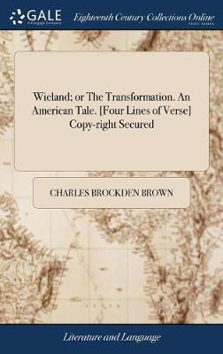 Wieland; Or the Transformation. an American Tale. [four Lines of Verse] Copy-Right Secured by Charles Brockden Brown