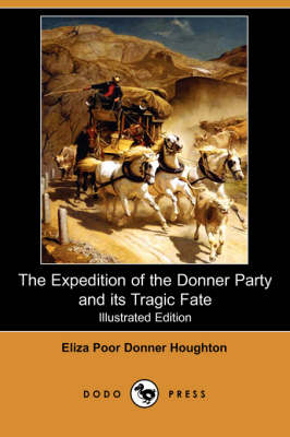 Expedition of the Donner Party and Its Tragic Fate (Illustrated Edition) (Dodo Press) book