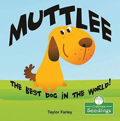 Muttlee: The Best Dog in the World! by Taylor Farley