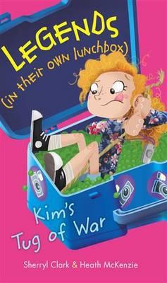 Legends In Their Own Lunchbox: Kim's Tug of War by Sherryl Clark