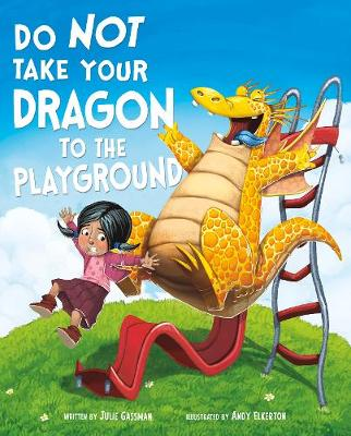 Do Not Take Your Dragon to the Playground by Julie Gassman