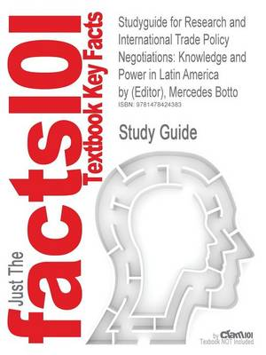 Studyguide for Research and International Trade Policy Negotiations: Knowledge and Power in Latin America by (Editor), Mercedes Botto, ISBN 9780415801 by Mercedes Botto