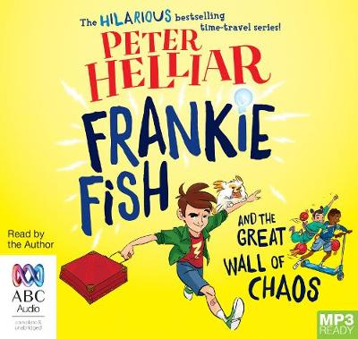 Frankie Fish And The Great Wall Of Chaos by Peter Helliar