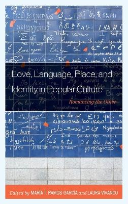 Love, Language, Place, and Identity in Popular Culture: Romancing the Other book