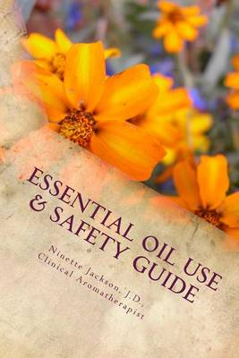 Essential Oil Use & Safety Guide by J D C a Jackson, Ninette