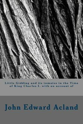 Little Gidding and Its Inmates in the Time of King Charles I. with an Account of by John Edward Acland