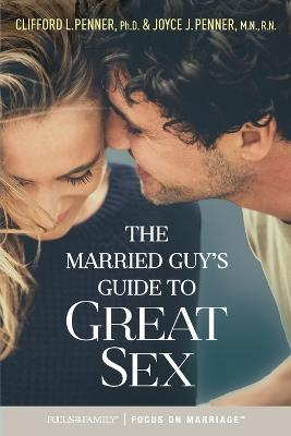 The Married Guy's Guide to Great Sex by Clifford L Penner