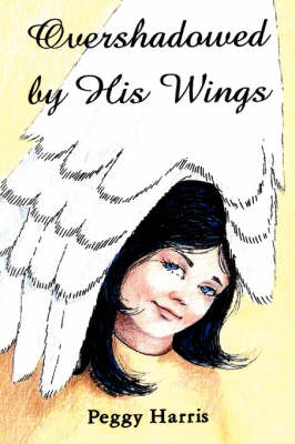 Overshadowed by His Wings by Peggy Harris