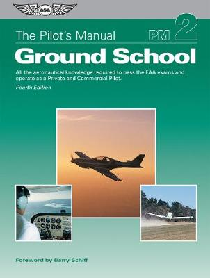 The Pilot's Manual: Ground School by The Pilot's Manual Editorial Board