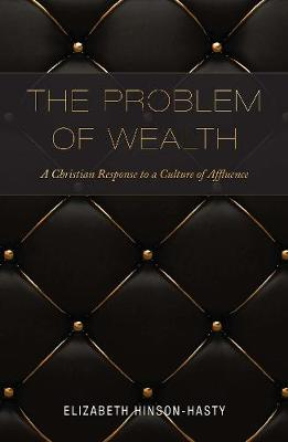 The Problem of Wealth by Elizabeth L. Hinson-Hasty