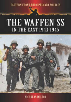 Waffen SS in the East: 1943-1945 by Milton, Nicholas
