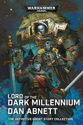 Lord of the Dark Millennium: The Dan Abnett Collection by Dan Abnett