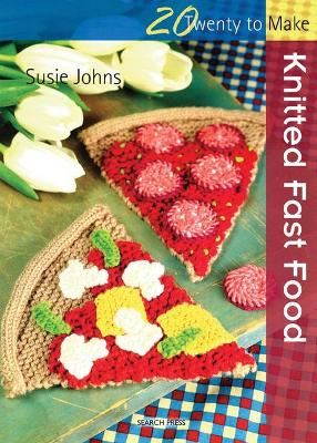 Twenty to Make: Knitted Fast Food by Susie Johns