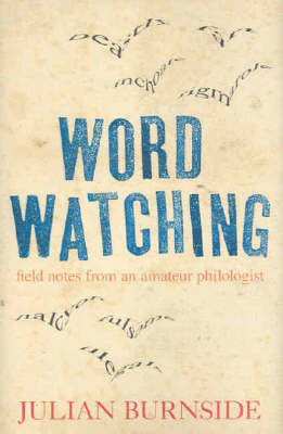 Wordwatching: Field Notes from an Amateur Philologist by Julian Burnside