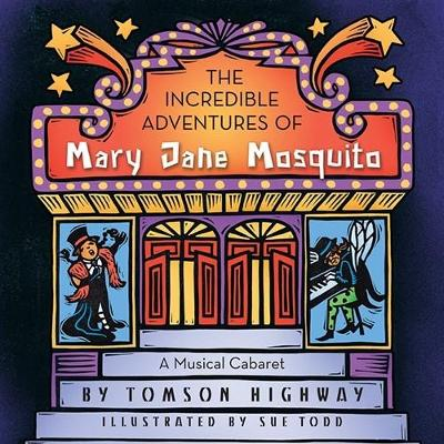 The Incredible Adventures of Mary Jane Mosquito by Tomson Highway