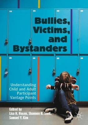 Bullies, Victims, and Bystanders: Understanding Child and Adult Participant Vantage Points by Lisa H. Rosen