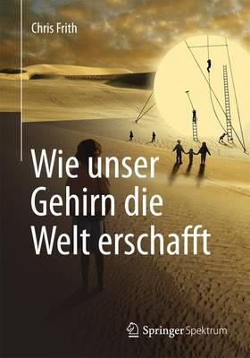 Wie Unser Gehirn Die Welt Erschafft by Chris Frith