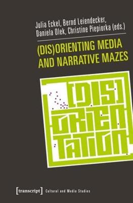 (Dis)Orienting Media and Narrative Mazes by Julia Eckel