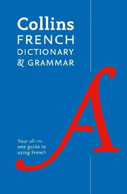 Collins French Dictionary and Grammar by Collins Dictionaries