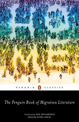 The Penguin Book of Migration Literature: Departures, Arrivals, Generations, Returns by Dohra Ahmad