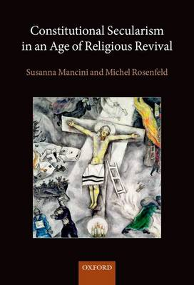 Constitutional Secularism in an Age of Religious Revival by Michel Rosenfeld