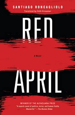 Red April by Santiago Roncagliolo