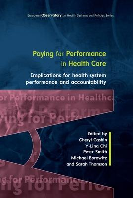 Paying For Performance in Healthcare: Implications for Health System Performance and Accountability by Cheryl S. Cashin