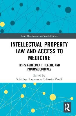 Intellectual Property Law and Access to Medicines: TRIPS Agreement, Health, and Pharmaceuticals book