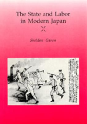 State and Labor in Modern Japan by Sheldon Garon