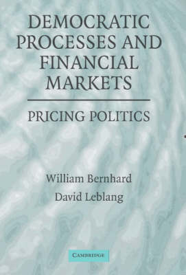 Democratic Processes and Financial Markets by William Bernhard