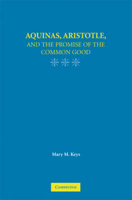 Aquinas, Aristotle, and the Promise of the Common Good book