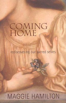 Coming Home: Rediscovering Our Sacred Selves: Rediscovering Our Sacred Selves by Maggie Hamilton