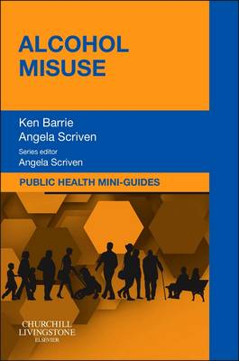 Public Health Mini-Guides: Alcohol Misuse by Angela Scriven