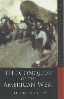 The Conquest of the American West by John Selby