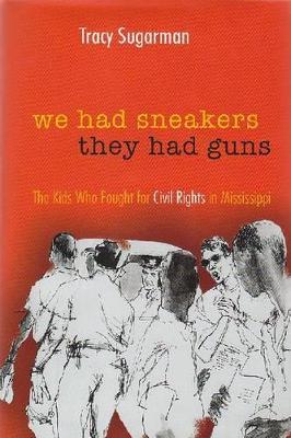 We Had Sneakers, They Had Guns by Tracy Sugarman