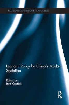 Law and Policy for China's Market Socialism by John Garrick