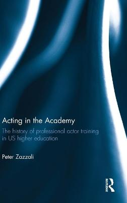 Acting in the Academy by Peter Zazzali