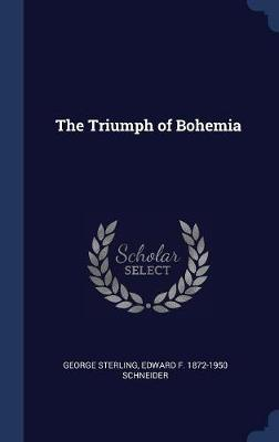 The Triumph of Bohemia by George Sterling