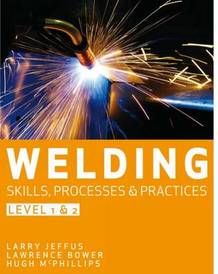 Welding Skills, Processes and Practices: Level 2 by Lawrence Bower