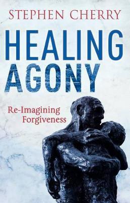 Healing Agony by Stephen Cherry