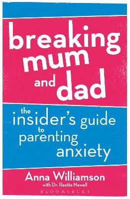 Breaking Mum and Dad: The Insider's Guide to Parenting Anxiety book