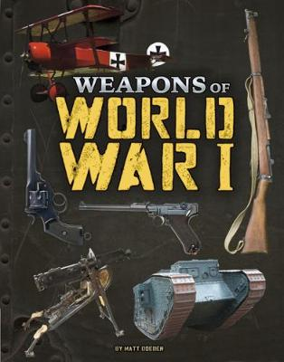 Weapons of World War I by Matt Doeden