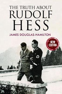 The Truth About Rudolf Hess by Douglas-Hamilton, James