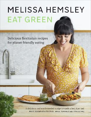 Eat Green: Delicious flexitarian recipes for planet-friendly eating book