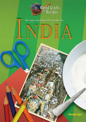 Recipe and Craft Guide to India by Khadija Ejaz