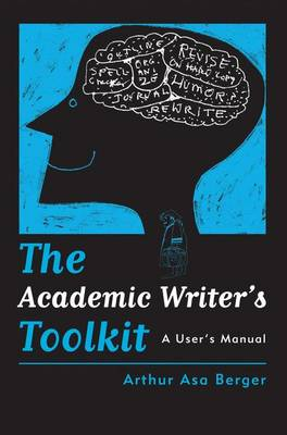 The Academic Writer's Toolkit by Arthur Asa Berger